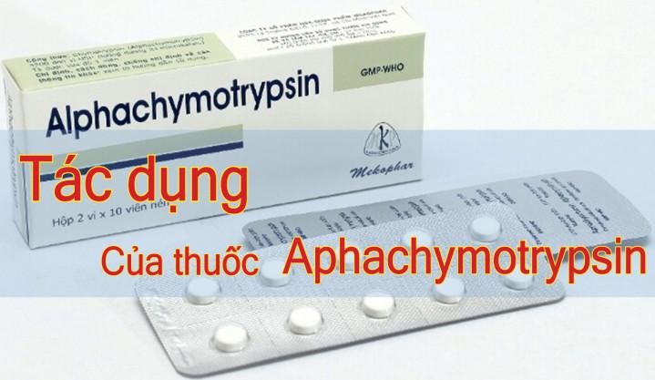 Tác dụng của thuốc alphachymotrypsin
