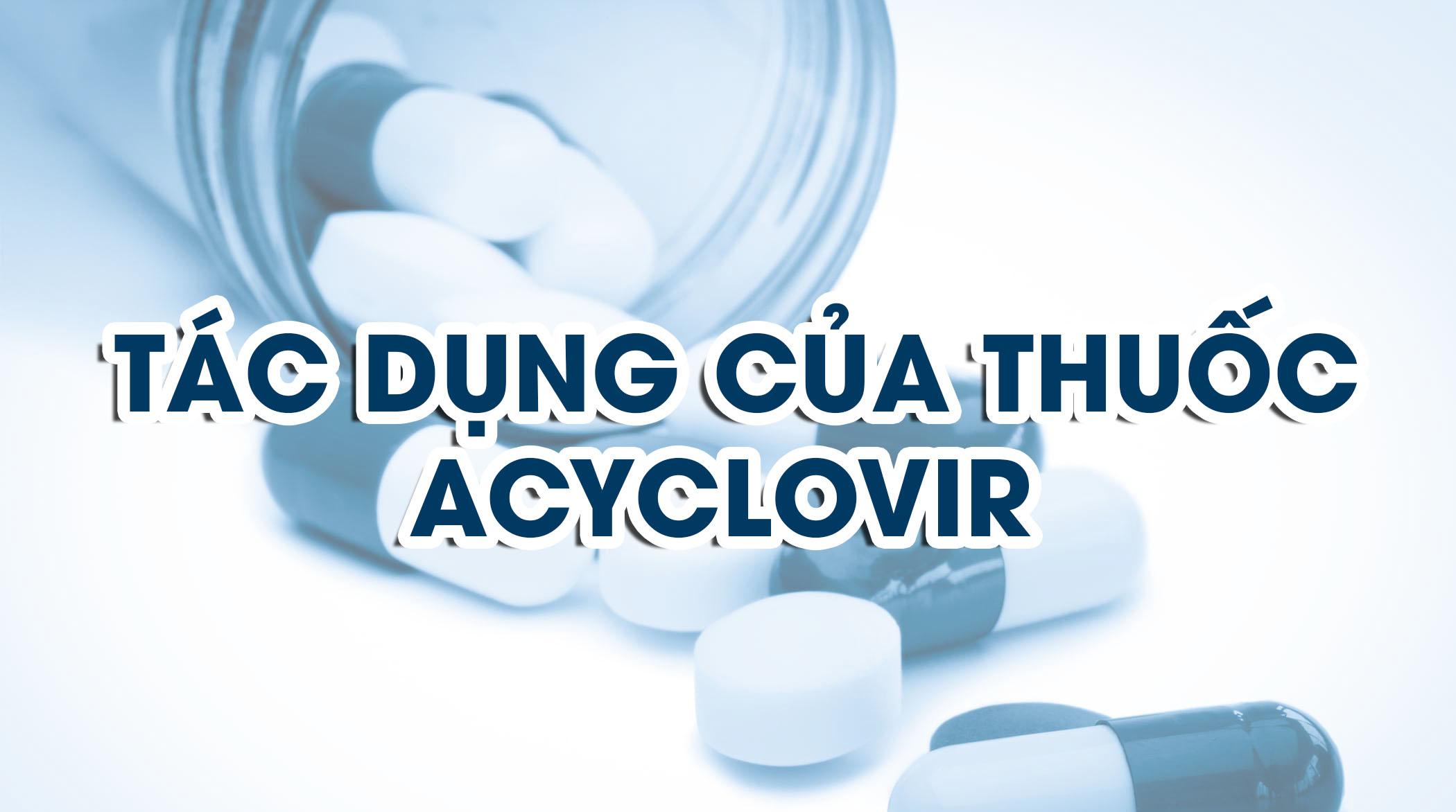 tác dụng phụ của thuốc acyclovir chữa bệnh thủy đậu và zona