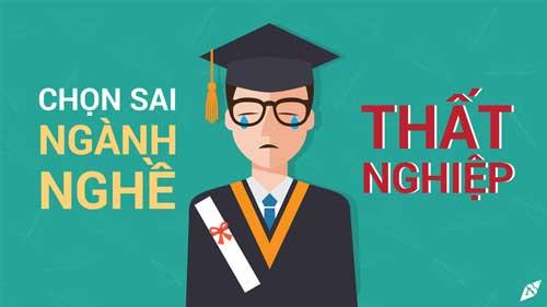 Việc chọn sai ngành nghề sẽ khiến sinh viên bị thất nghiệp sau khi ra trường