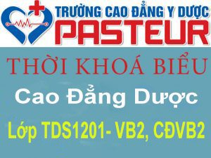 Thời khóa biểu lớp Cao đẳng Dược TDS1201- VB2, CĐVB2 – Khóa 12