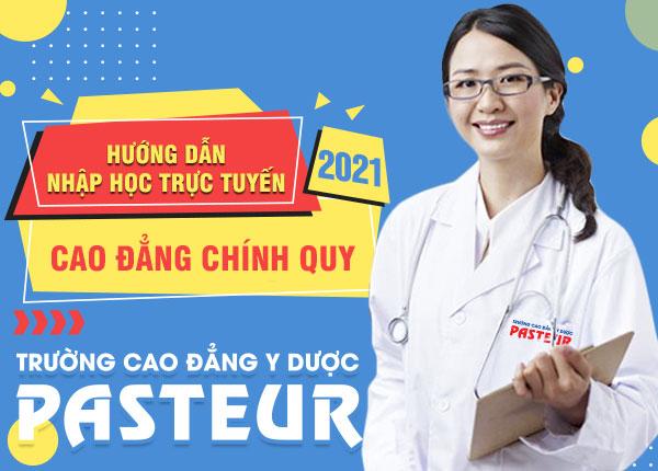 Hướng dẫn nhập học trực tuyến Trường Cao đẳng Y Dược Pasteur năm 2021